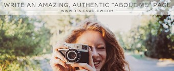 "DESIGN AGLOW: Write an Amazing, Authentic ""About Me"" Page"